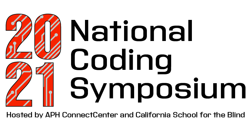 2021 National Coding Symposium - Hosted by APH ConnectCenter and California School for the Blind